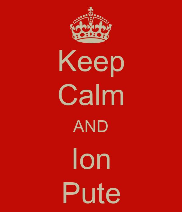 Keep Calm AND Ion Pute