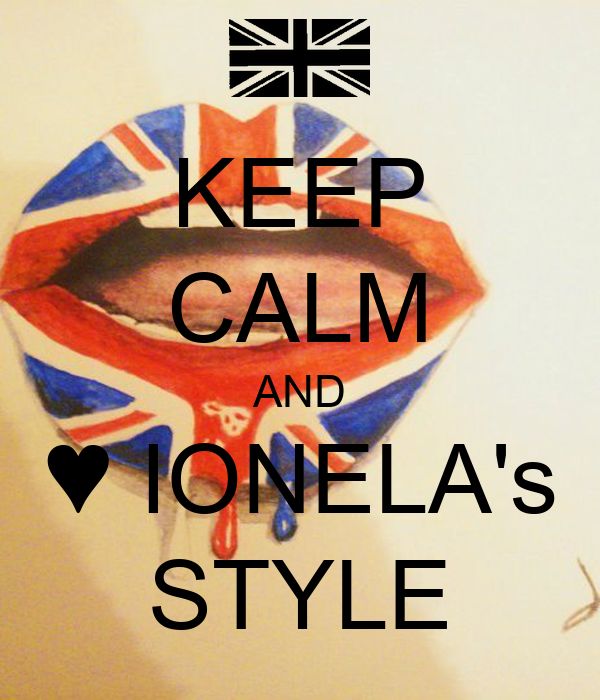 KEEP CALM AND ♥ IONELA's STYLE