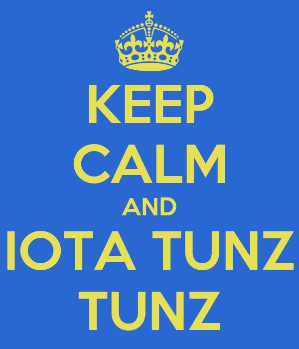 KEEP CALM AND IOTA TUNZ TUNZ