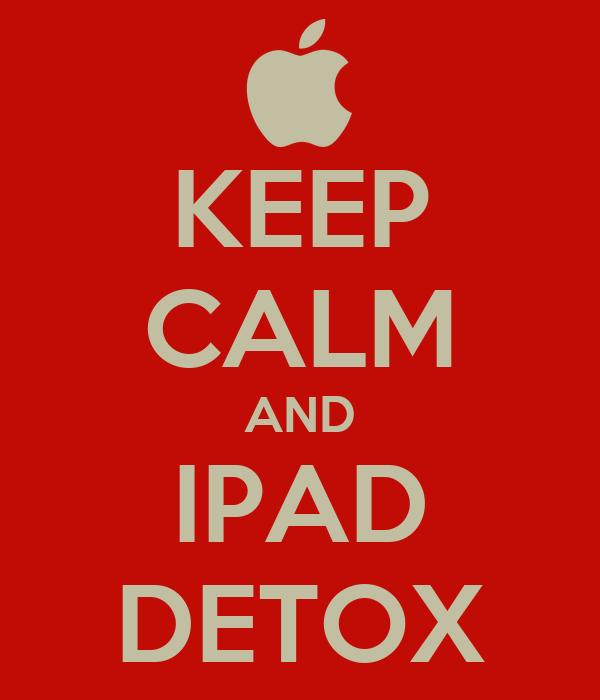 KEEP CALM AND IPAD DETOX