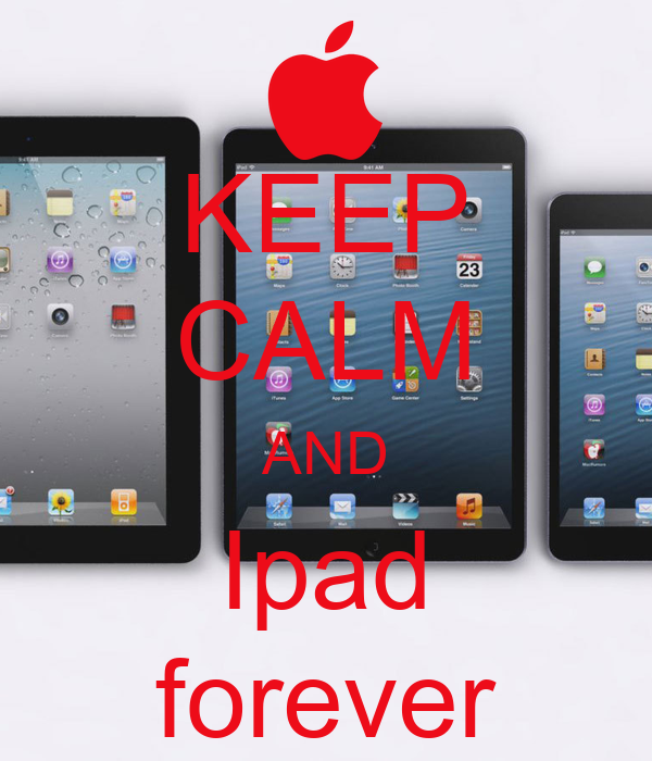 KEEP CALM AND Ipad forever