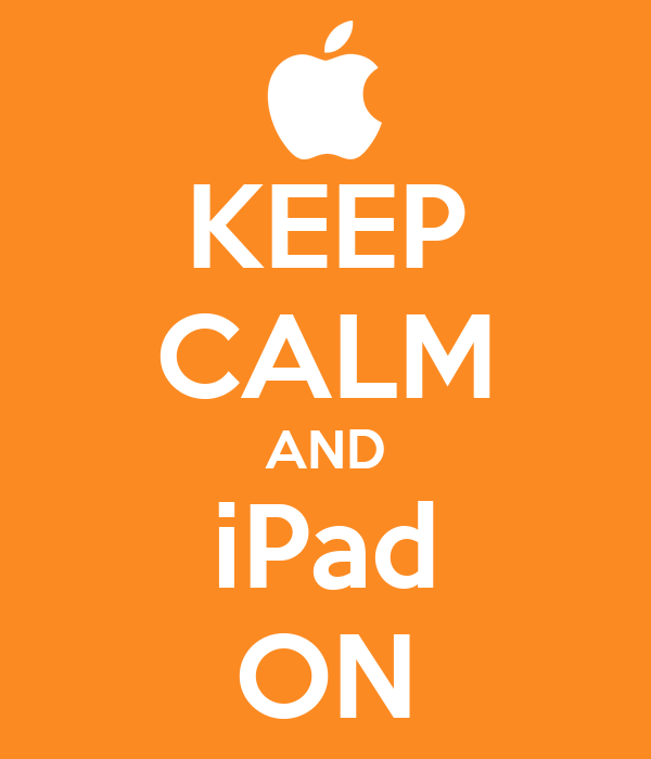 KEEP CALM AND iPad ON