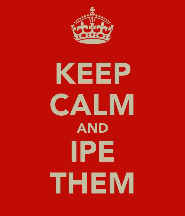 KEEP CALM AND IPE THEM