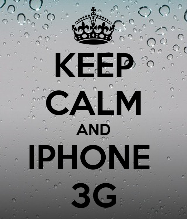 KEEP CALM AND IPHONE  3G