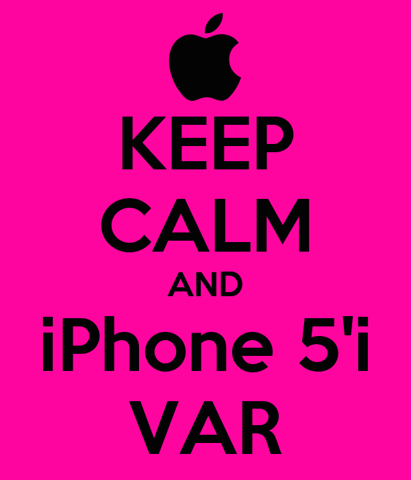 KEEP CALM AND iPhone 5'i VAR