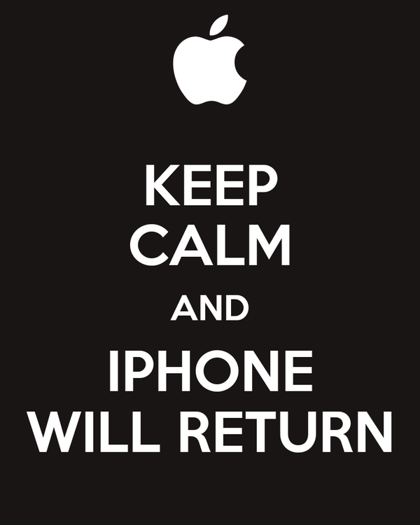KEEP CALM AND IPHONE WILL RETURN