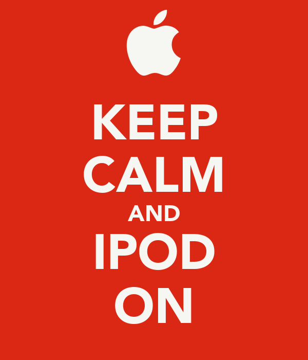 KEEP CALM AND IPOD ON