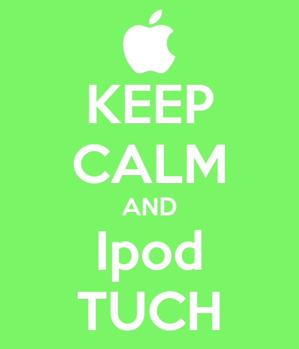 KEEP CALM AND Ipod TUCH