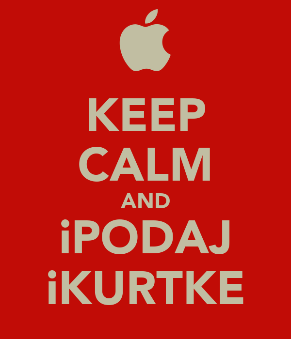 KEEP CALM AND iPODAJ iKURTKE