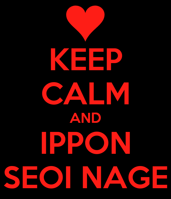 KEEP CALM AND IPPON SEOI NAGE