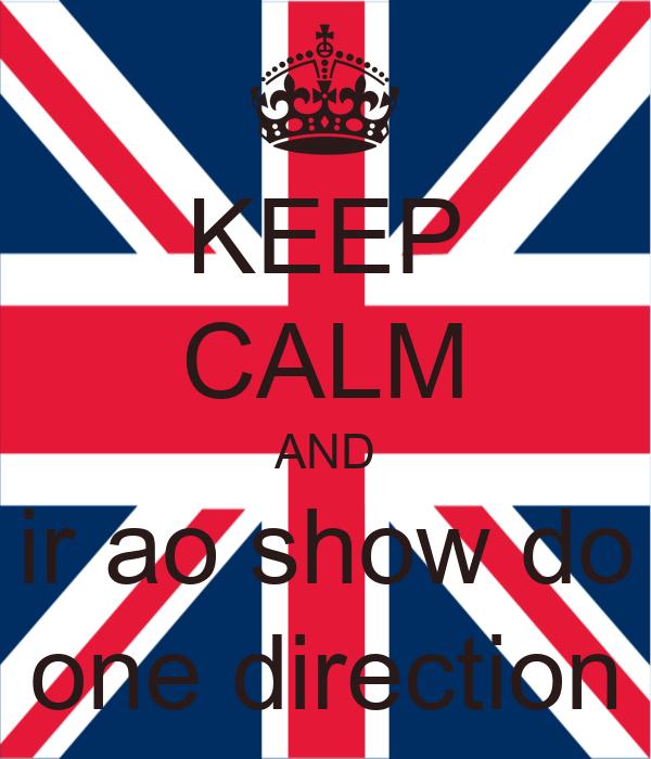 KEEP CALM AND ir ao show do one direction
