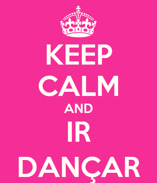 KEEP CALM AND IR DANÇAR