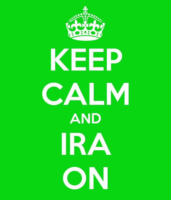 KEEP CALM AND IRA ON