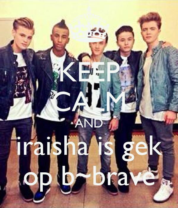 KEEP CALM AND iraisha is gek op b~brave