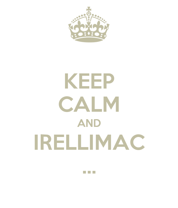 KEEP CALM AND IRELLIMAC ...