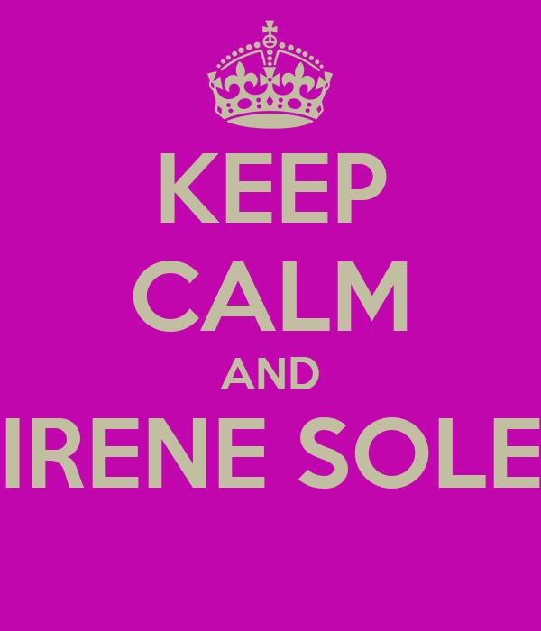 KEEP CALM AND IRENE SOLE