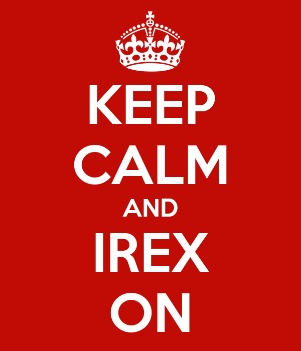 KEEP CALM AND IREX ON