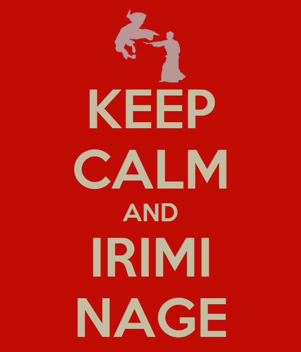 KEEP CALM AND IRIMI NAGE