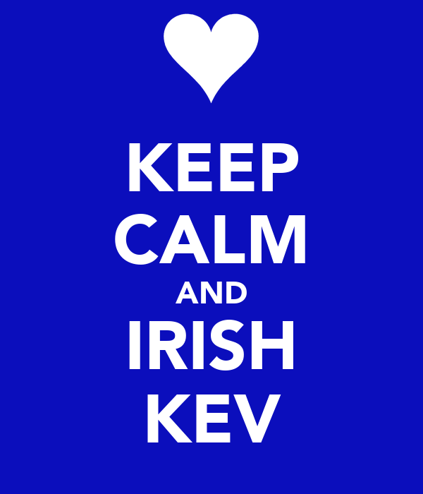 KEEP CALM AND IRISH KEV