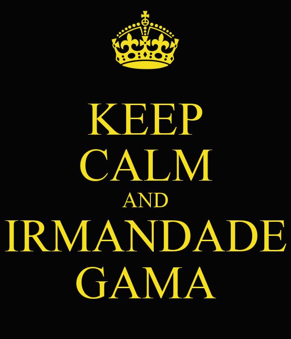 KEEP CALM AND IRMANDADE GAMA