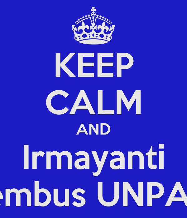 KEEP CALM AND Irmayanti tembus UNPAD