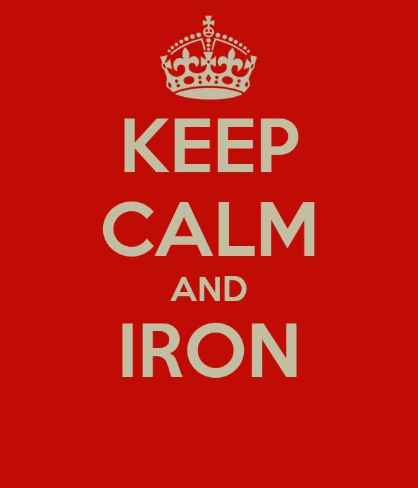 KEEP CALM AND IRON