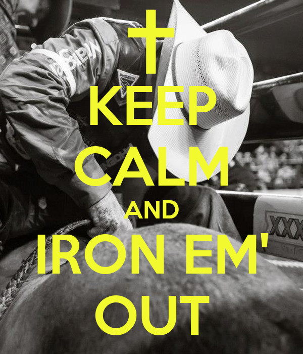 KEEP CALM AND IRON EM' OUT