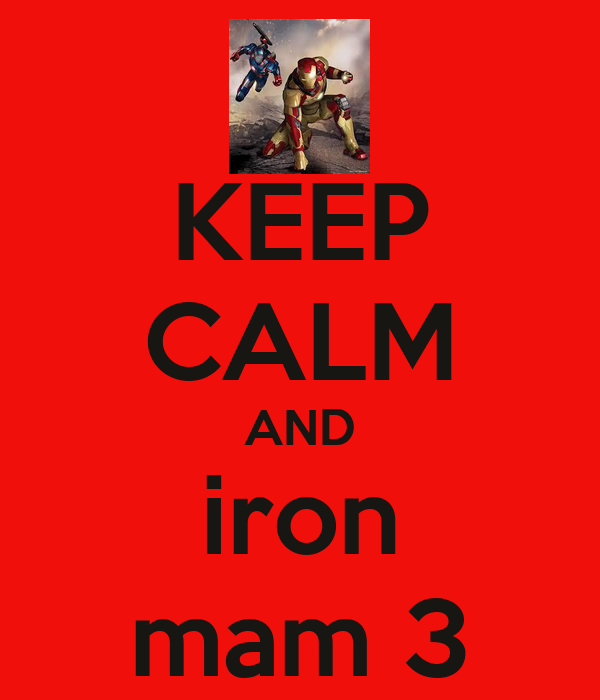 KEEP CALM AND iron mam 3