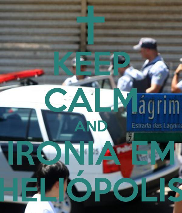 KEEP CALM AND IRONIA EM HELIÓPOLIS