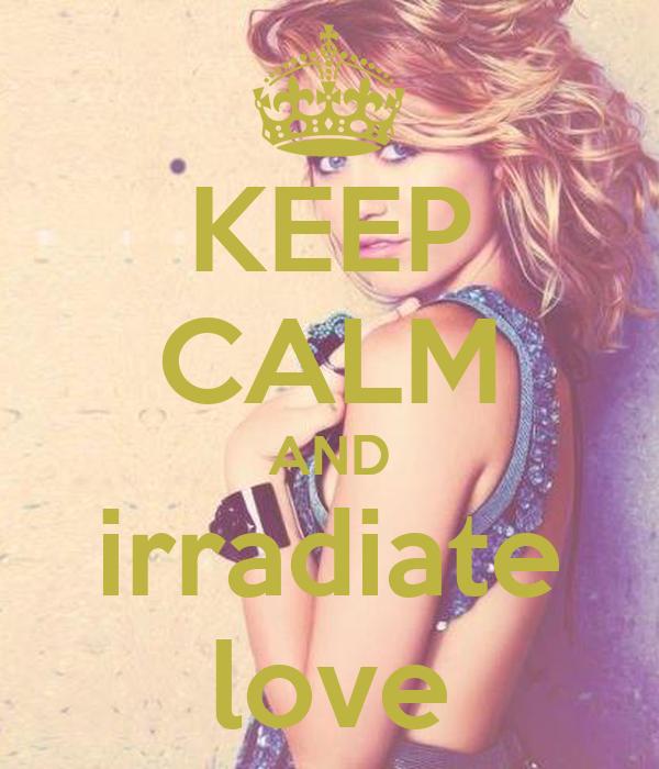 KEEP CALM AND irradiate love