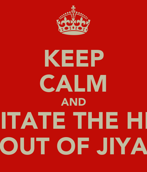 KEEP CALM AND IRRITATE THE HELL OUT OF JIYA