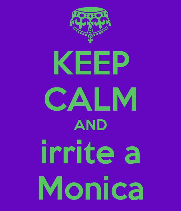 KEEP CALM AND irrite a Monica