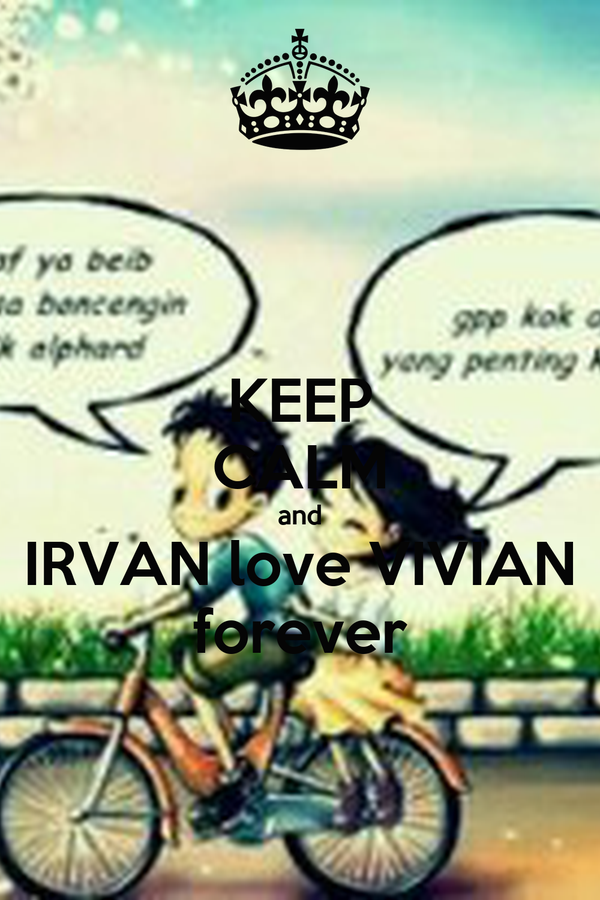 KEEP CALM and IRVAN love VIVIAN forever