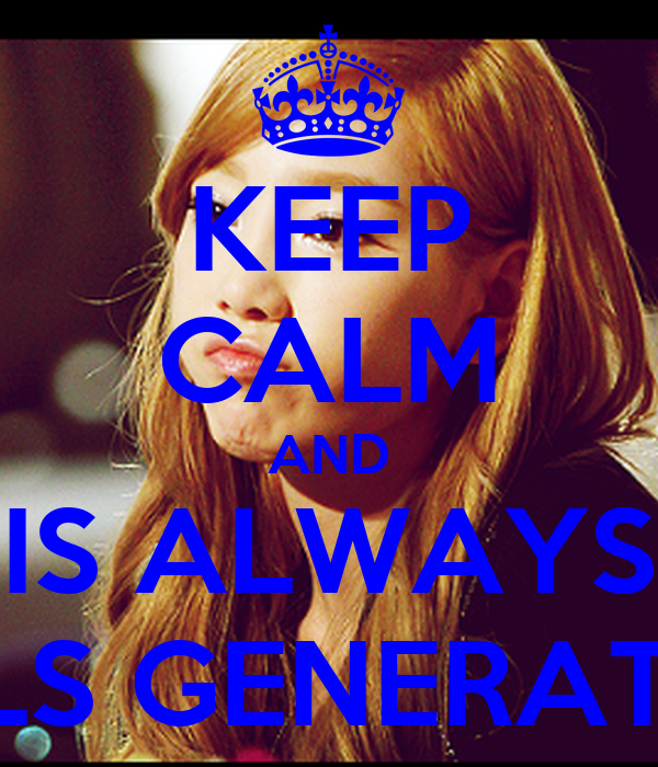 KEEP CALM AND IS ALWAYS GIRLS GENERATION