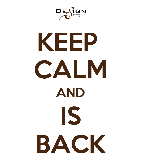 KEEP  CALM AND IS BACK
