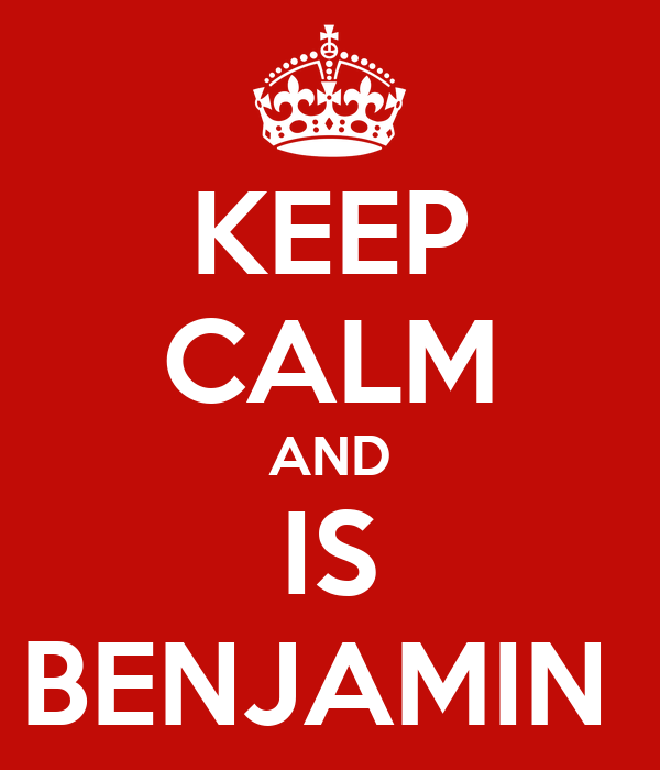 KEEP CALM AND IS BENJAMIN