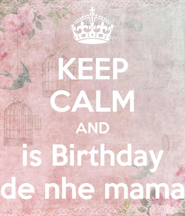 KEEP CALM AND is Birthday de nhe mama
