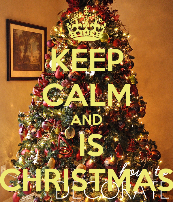 KEEP CALM AND  IS CHRISTMAS