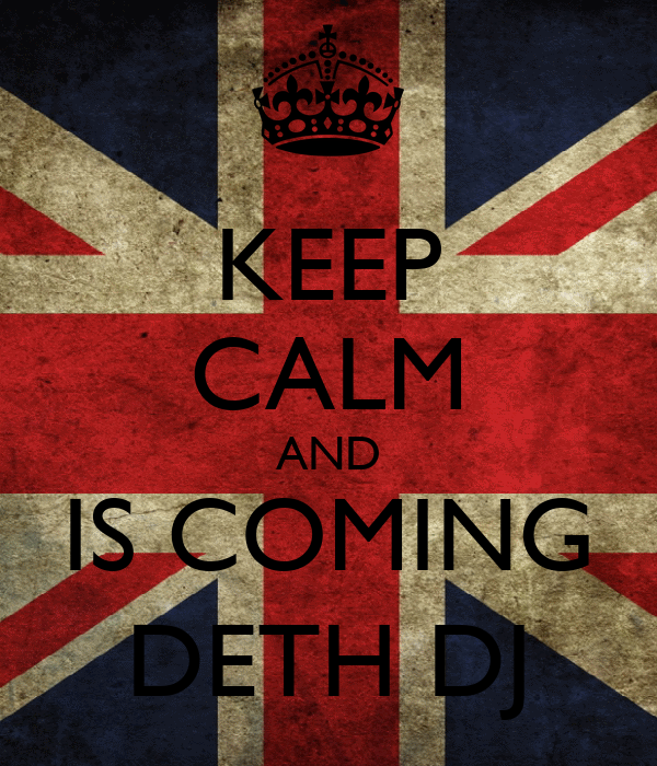 KEEP CALM AND IS COMING DETH DJ