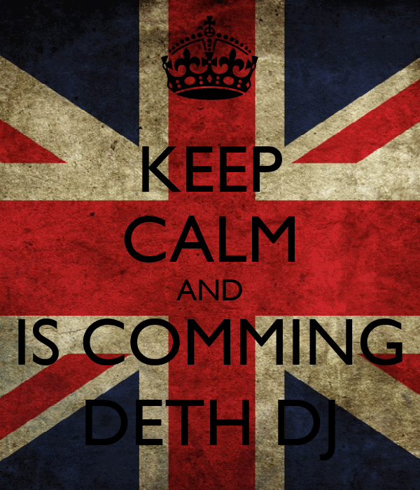 KEEP CALM AND IS COMMING DETH DJ
