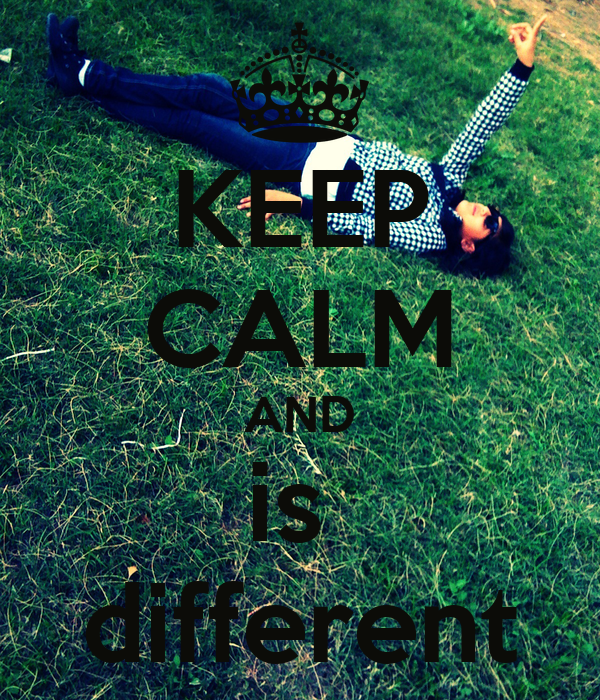 KEEP CALM AND is  different