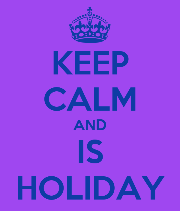 KEEP CALM AND IS HOLIDAY