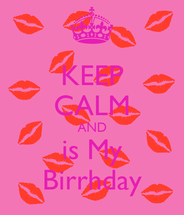 KEEP CALM AND is My Birrhday