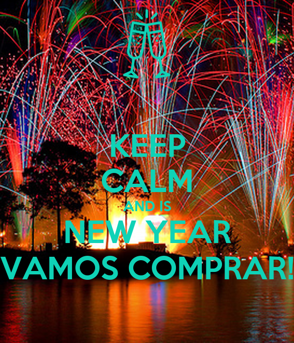 KEEP CALM AND IS NEW YEAR VAMOS COMPRAR!