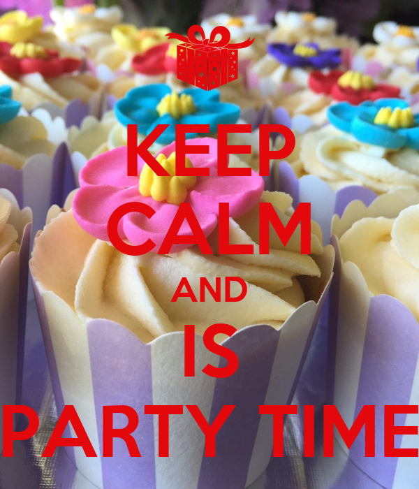 KEEP CALM AND IS PARTY TIME