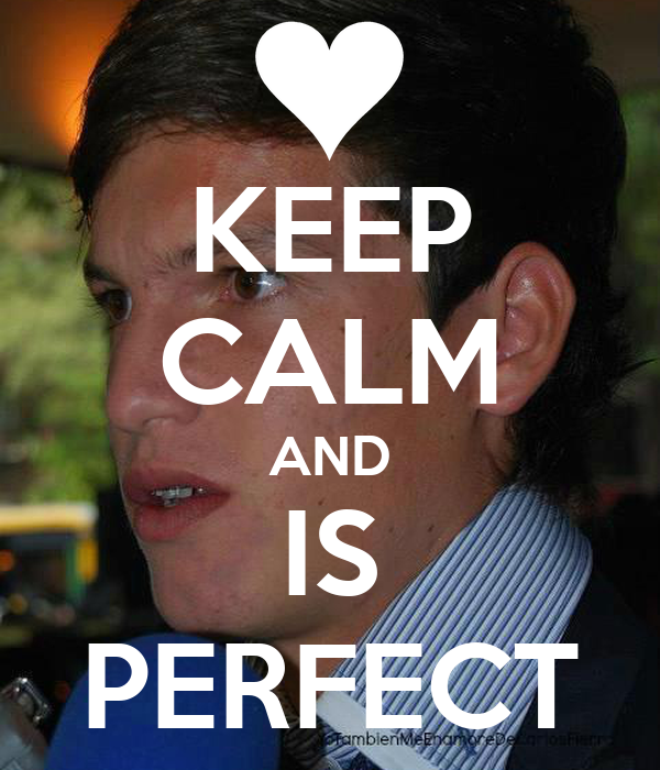 KEEP CALM AND IS PERFECT