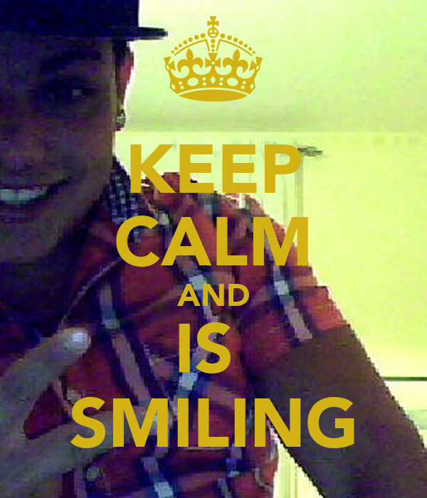 KEEP CALM AND IS  SMILING