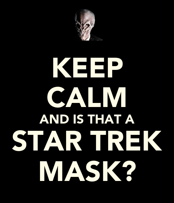 KEEP CALM AND IS THAT A STAR TREK MASK?