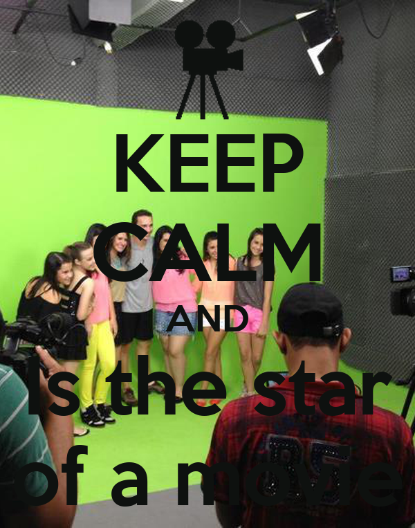 KEEP CALM AND Is the star of a movie