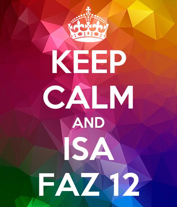 KEEP CALM AND ISA FAZ 12